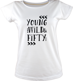 Young Wild Fifty T Shirt