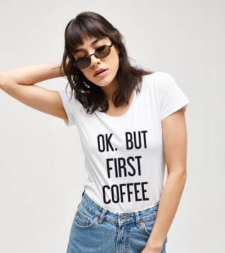 Ok But First Coffee Tişört