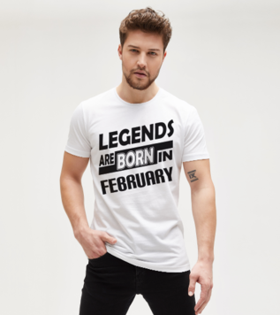Legends Are Born in February Tişört