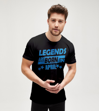 Legends Are Born in April Tişört